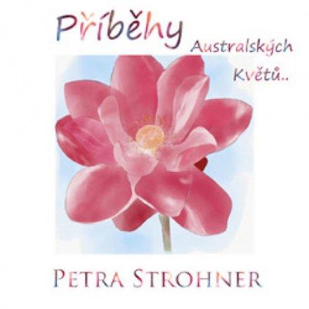PŘÍBĚHY AUSTRALSKÝ KVĚTŮ - PETRA STROHNER